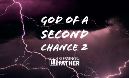 God of a Second Chance Pt.2