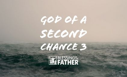 God of a Second Chance Pt. 3