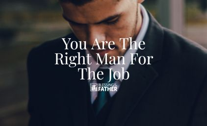 You Are The Right Man For The Job